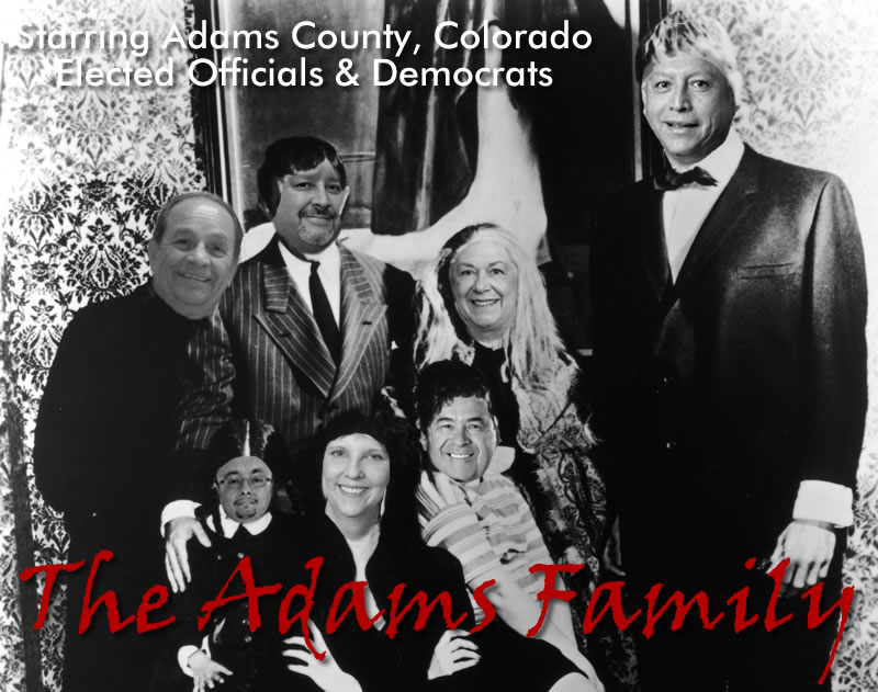 The 2013 Adams Family featuring Chaz Tedesco, Eva Henry, Gil Reyes, Doug Darr, Mary Hodge, Joe Salazar and Manny Solano.  Yes, they are all Democrats.  Maybe think about that when you vote!